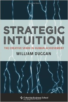 Strategic Intuition: The Creative Spark in Human Achievement, William Duggan