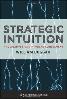 Strategic Intuition: The Creative Spark in Human Achievement, William Duggan